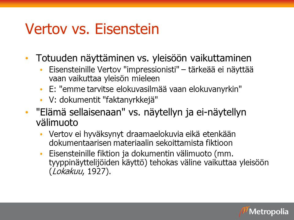 Vertov vs. Eisenstein Totuuden näyttäminen vs. yleisöön vaikuttaminen