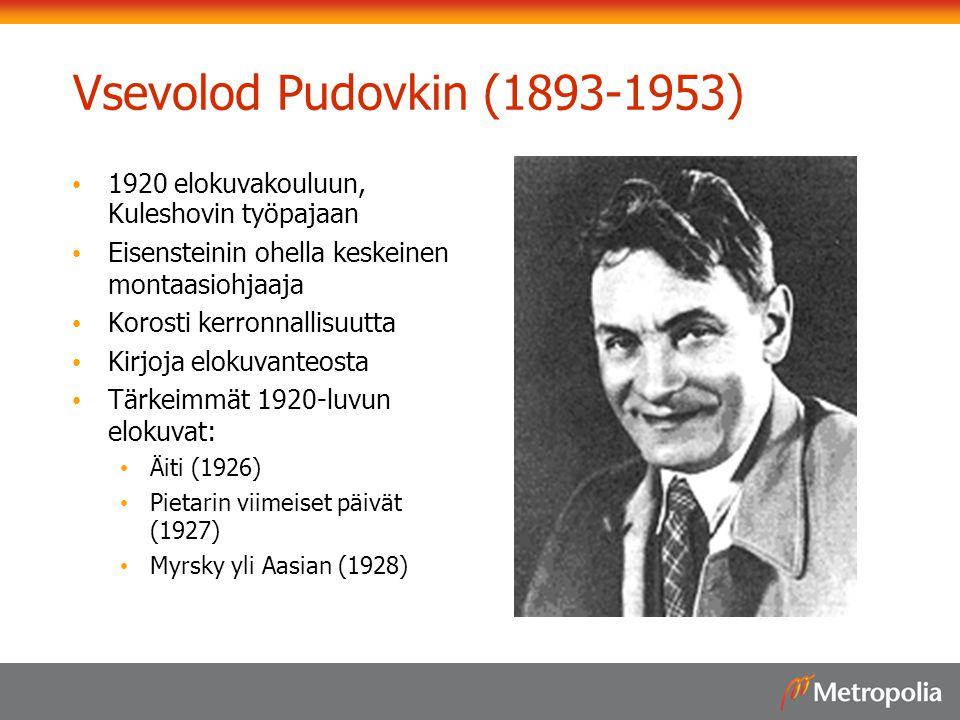 Vsevolod Pudovkin (1893-1953) 1920 elokuvakouluun, Kuleshovin työpajaan. Eisensteinin ohella keskeinen montaasiohjaaja.