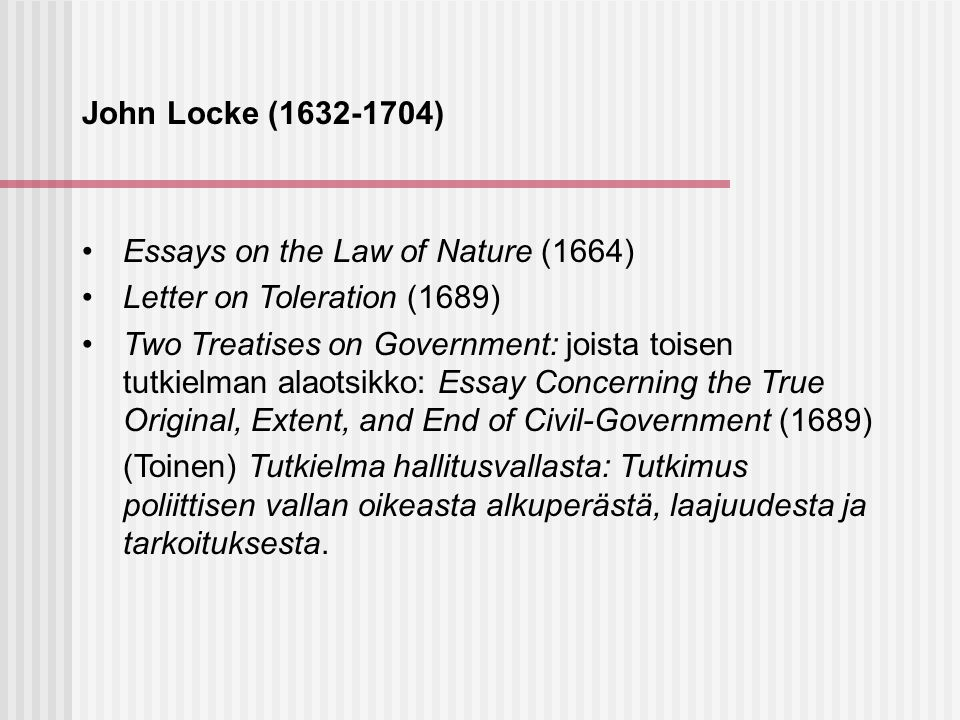 locke essays on the law of nature Other articles where essays on the law of nature is discussed: john locke: oxford: the resulting essays on the law of nature (first published in 1954) constitutes an early statement of his philosophical views, many of which he retained more or less unchanged for the rest of his life.