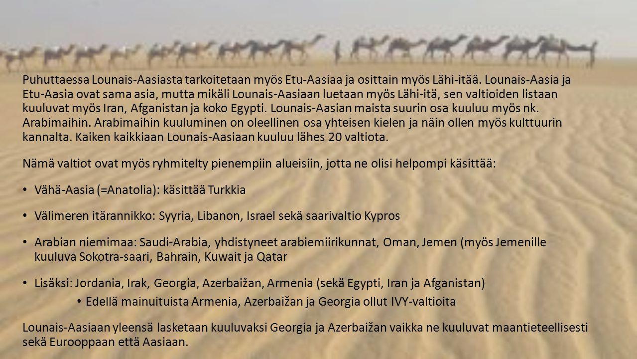 Puhuttaessa Lounais-Aasiasta tarkoitetaan myös Etu-Aasiaa ja osittain myös Lähi-itää. Lounais-Aasia ja Etu-Aasia ovat sama asia, mutta mikäli Lounais-Aasiaan luetaan myös Lähi-itä, sen valtioiden listaan kuuluvat myös Iran, Afganistan ja koko Egypti. Lounais-Aasian maista suurin osa kuuluu myös nk. Arabimaihin. Arabimaihin kuuluminen on oleellinen osa yhteisen kielen ja näin ollen myös kulttuurin kannalta. Kaiken kaikkiaan Lounais-Aasiaan kuuluu lähes 20 valtiota.
