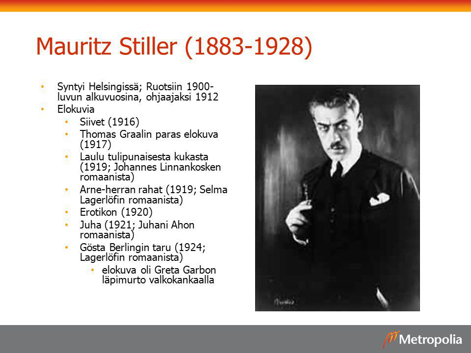 Mauritz Stiller (1883-1928) Syntyi Helsingissä; Ruotsiin 1900-luvun alkuvuosina, ohjaajaksi 1912. Elokuvia.
