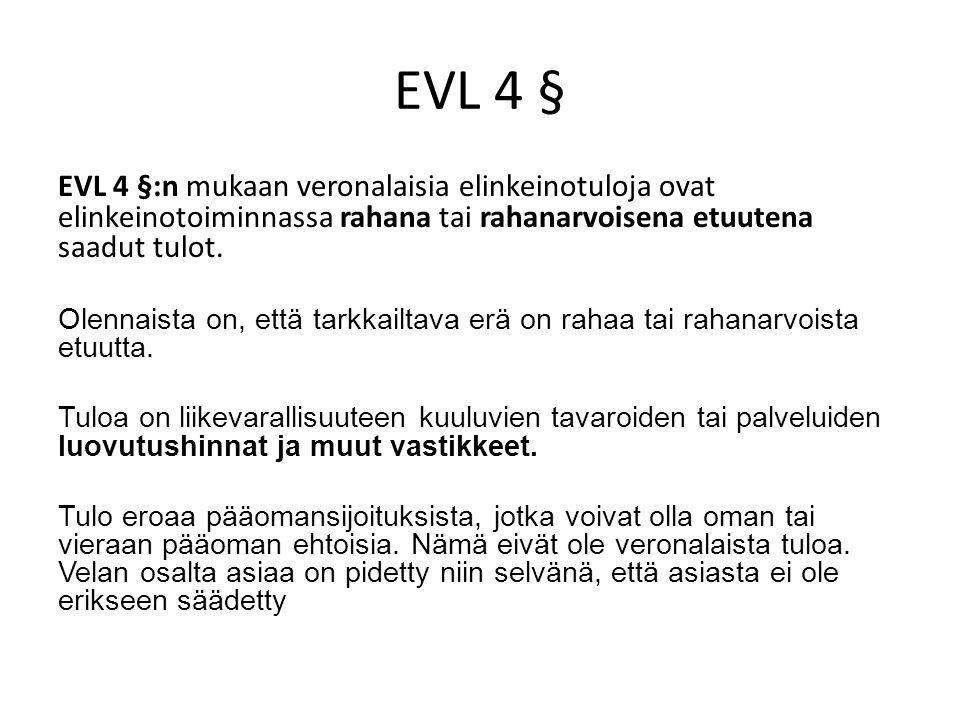EVL 4 § EVL 4 §:n mukaan veronalaisia elinkeinotuloja ovat elinkeinotoiminnassa rahana tai rahanarvoisena etuutena saadut tulot.