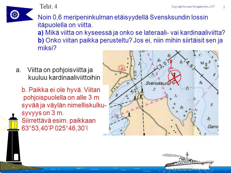 Teht. 4 Noin 0,6 meripeninkulman etäisyydellä Svensksundin lossin itäpuolella on viitta.