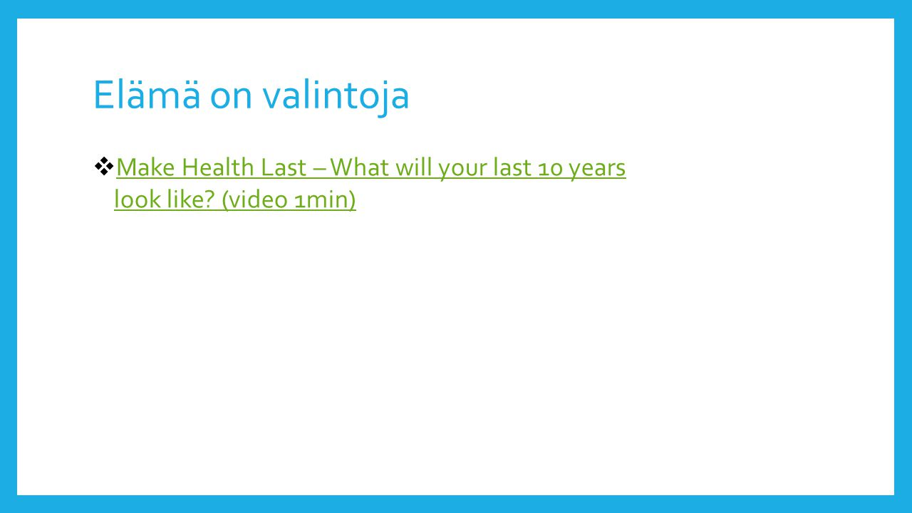 Elämä on valintoja Make Health Last – What will your last 10 years look like (video 1min)