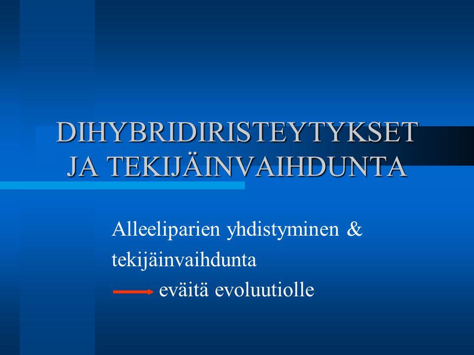 DIHYBRIDIRISTEYTYKSET JA TEKIJÄINVAIHDUNTA