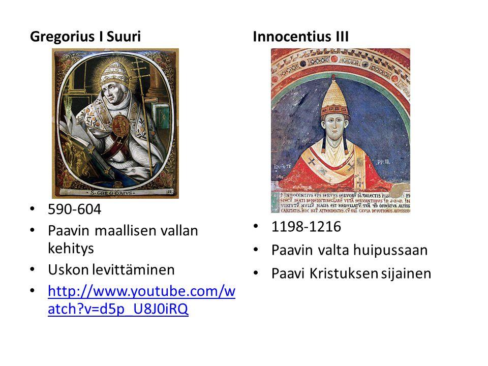 Gregorius I Suuri Innocentius III. 590-604. Paavin maallisen vallan kehitys. Uskon levittäminen.