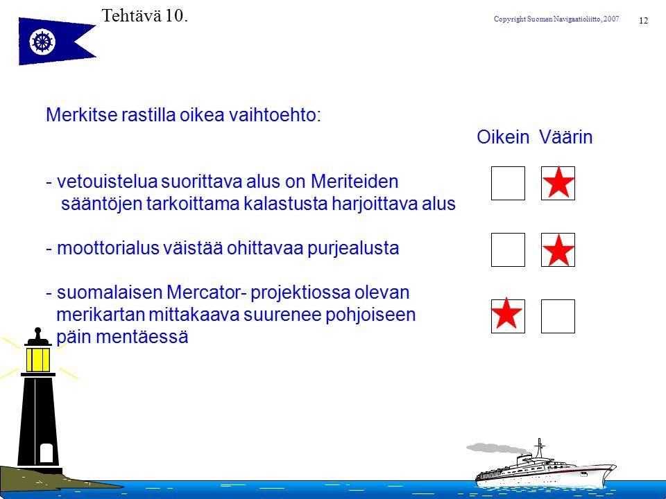Tehtävä 10. Merkitse rastilla oikea vaihtoehto: Oikein Väärin. - vetouistelua suorittava alus on Meriteiden.