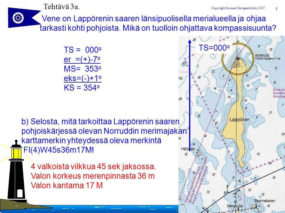 Tehtävä 3a. Vene on Lappörenin saaren länsipuolisella merialueella ja ohjaa. tarkasti kohti pohjoista. Mikä on tuolloin ohjattava kompassisuunta