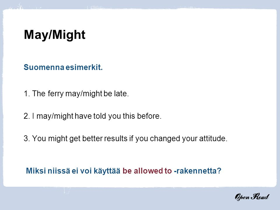 May/Might Suomenna esimerkit. 1. The ferry may/might be late.