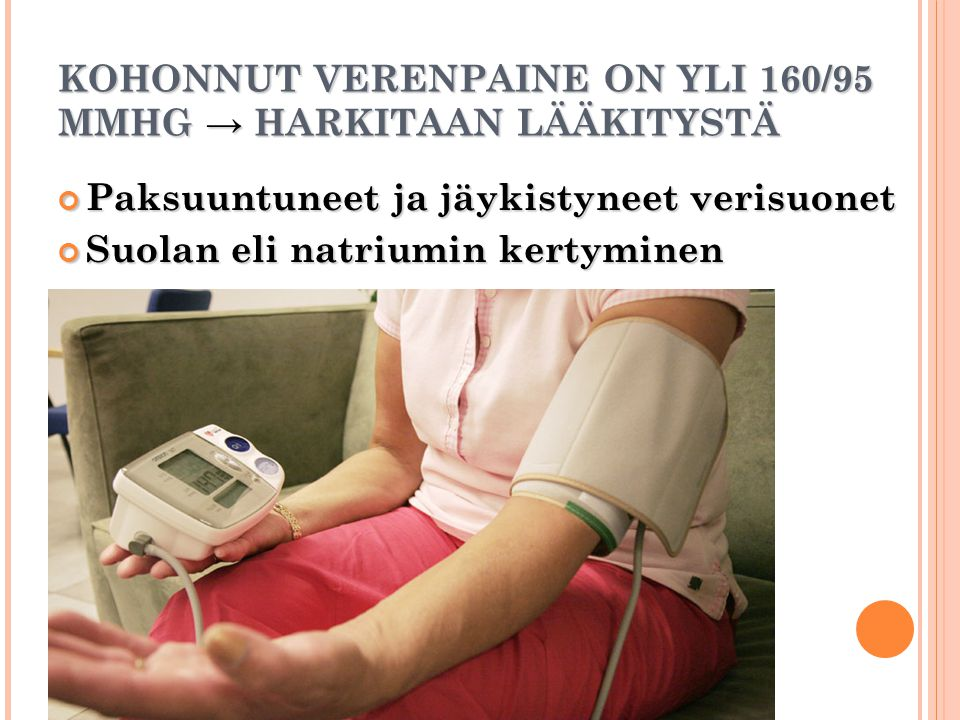 KOHONNUT VERENPAINE ON YLI 160/95 MMHG → HARKITAAN LÄÄKITYSTÄ