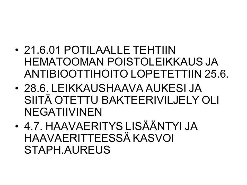 21.6.01 POTILAALLE TEHTIIN HEMATOOMAN POISTOLEIKKAUS JA ANTIBIOOTTIHOITO LOPETETTIIN 25.6.
