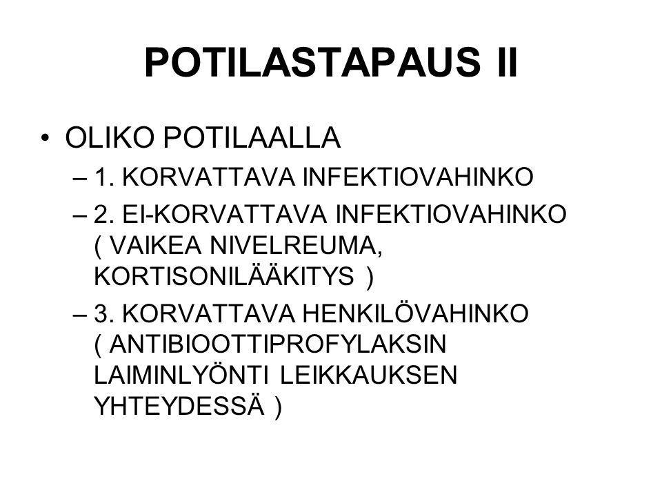 POTILASTAPAUS II OLIKO POTILAALLA 1. KORVATTAVA INFEKTIOVAHINKO