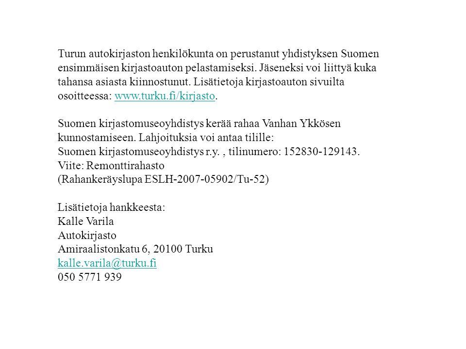 Turun autokirjaston henkilökunta on perustanut yhdistyksen Suomen ensimmäisen kirjastoauton pelastamiseksi. Jäseneksi voi liittyä kuka tahansa asiasta kiinnostunut. Lisätietoja kirjastoauton sivuilta osoitteessa: www.turku.fi/kirjasto.