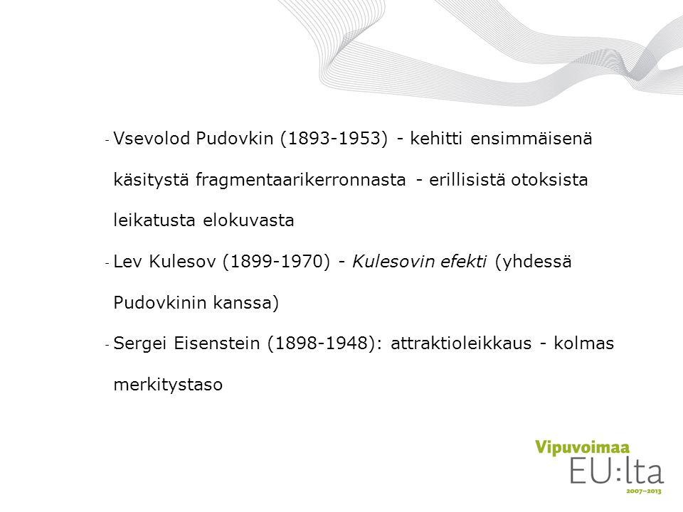 Vsevolod Pudovkin (1893-1953) - kehitti ensimmäisenä käsitystä fragmentaarikerronnasta - erillisistä otoksista leikatusta elokuvasta