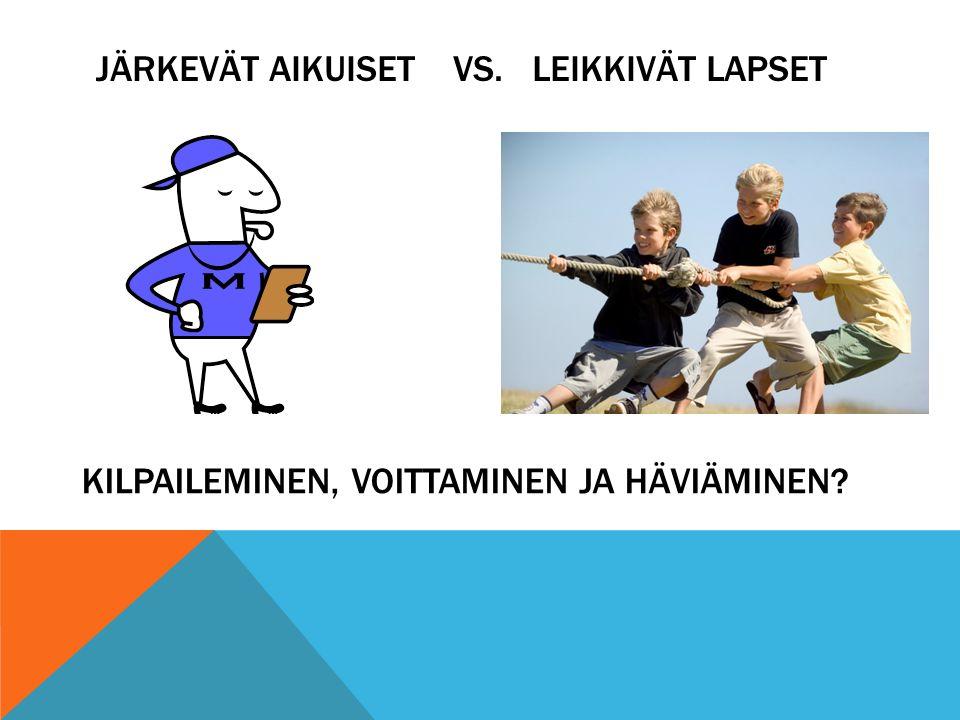 JÄRKEVÄT AIKUISET VS. LEIKKIVÄT LAPSET