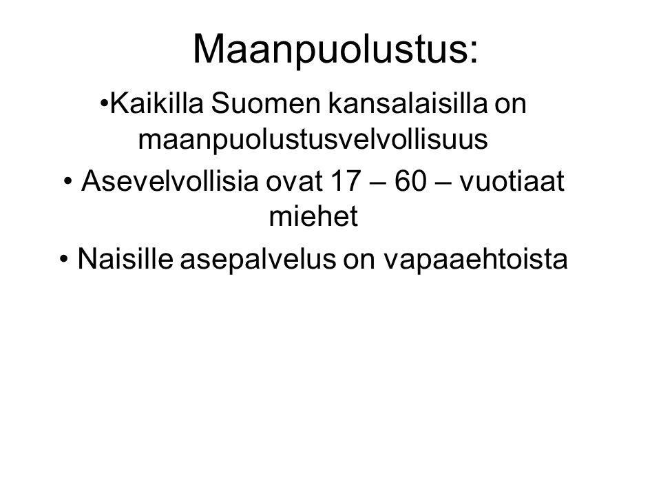 Maanpuolustus: Kaikilla Suomen kansalaisilla on maanpuolustusvelvollisuus. Asevelvollisia ovat 17 – 60 – vuotiaat miehet.