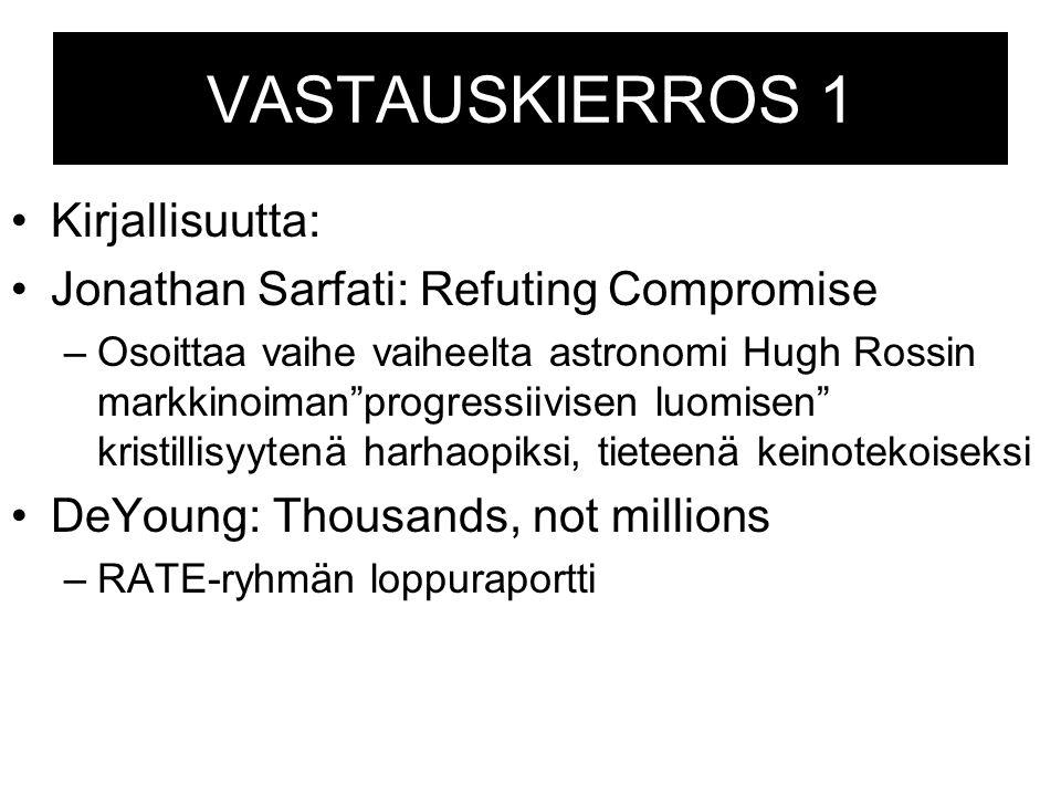 VASTAUSKIERROS 1 Kirjallisuutta: Jonathan Sarfati: Refuting Compromise