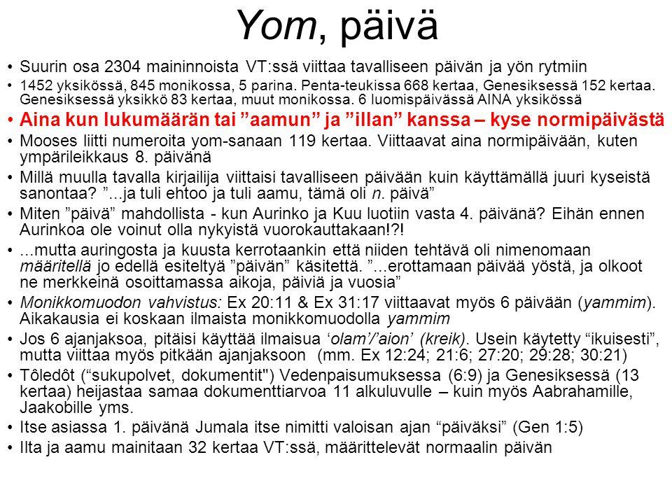 Yom, päivä Suurin osa 2304 maininnoista VT:ssä viittaa tavalliseen päivän ja yön rytmiin.