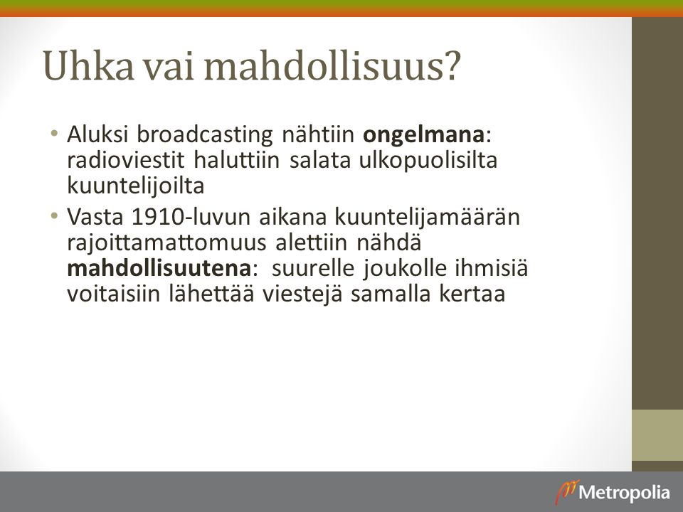 Uhka vai mahdollisuus Aluksi broadcasting nähtiin ongelmana: radioviestit haluttiin salata ulkopuolisilta kuuntelijoilta.