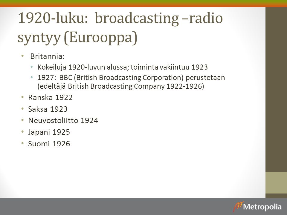 1920-luku: broadcasting –radio syntyy (Eurooppa)