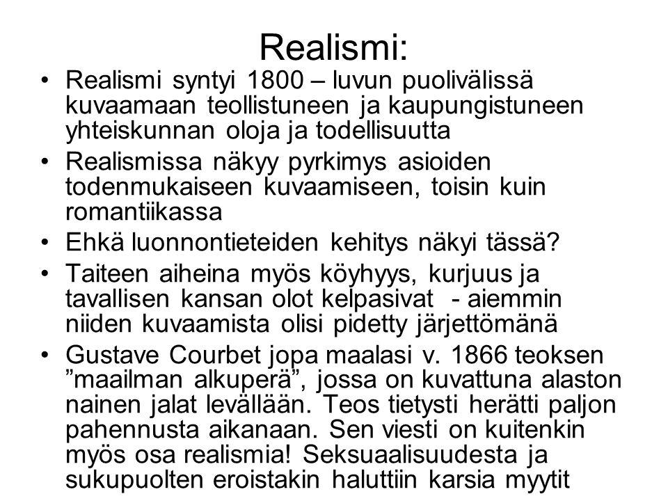 Realismi: Realismi syntyi 1800 – luvun puolivälissä kuvaamaan teollistuneen ja kaupungistuneen yhteiskunnan oloja ja todellisuutta.