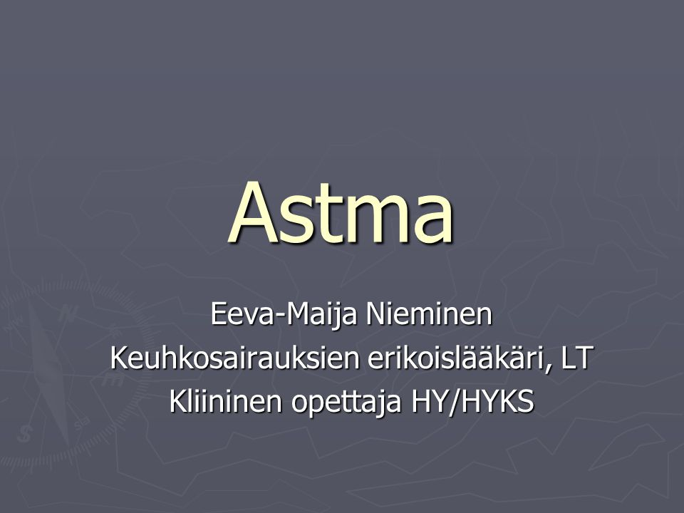 Astma Eeva-Maija Nieminen Keuhkosairauksien erikoislääkäri, LT