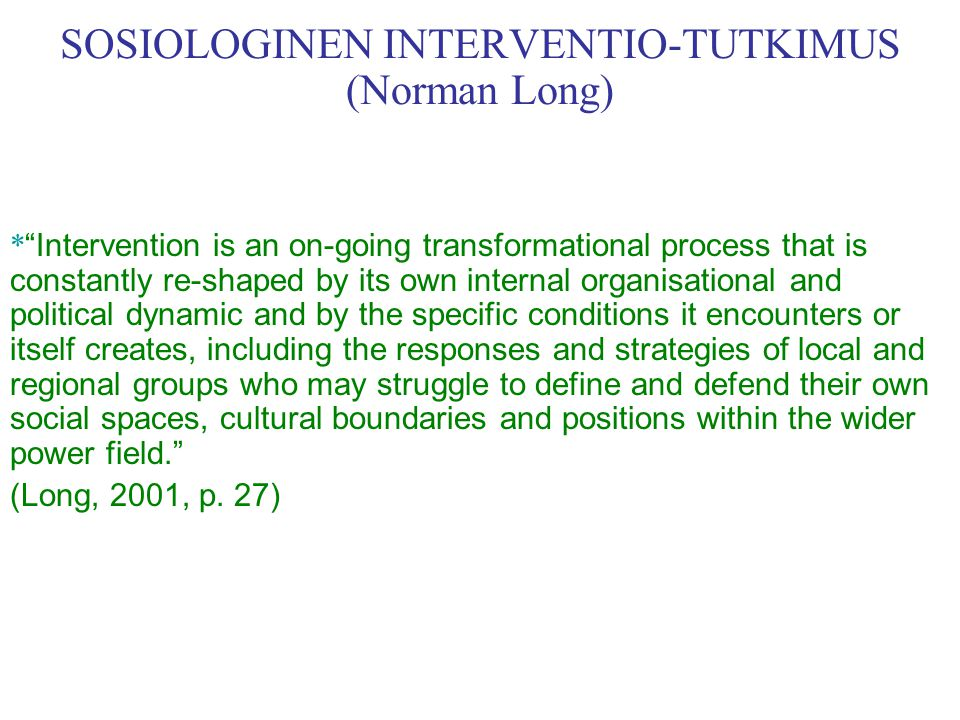 SOSIOLOGINEN INTERVENTIO-TUTKIMUS (Norman Long)