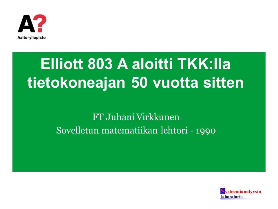 Elliott 803 A aloitti TKK:lla tietokoneajan 50 vuotta sitten