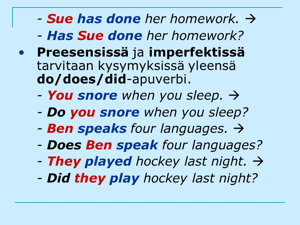 - Sue has done her homework. 