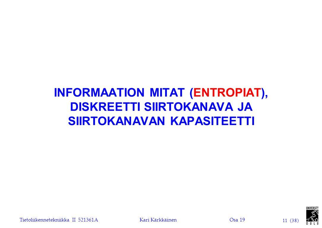INFORMAATION MITAT (ENTROPIAT), DISKREETTI SIIRTOKANAVA JA SIIRTOKANAVAN KAPASITEETTI