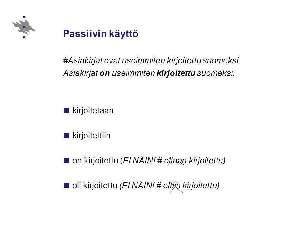 Passiivin käyttö #Asiakirjat ovat useimmiten kirjoitettu suomeksi.