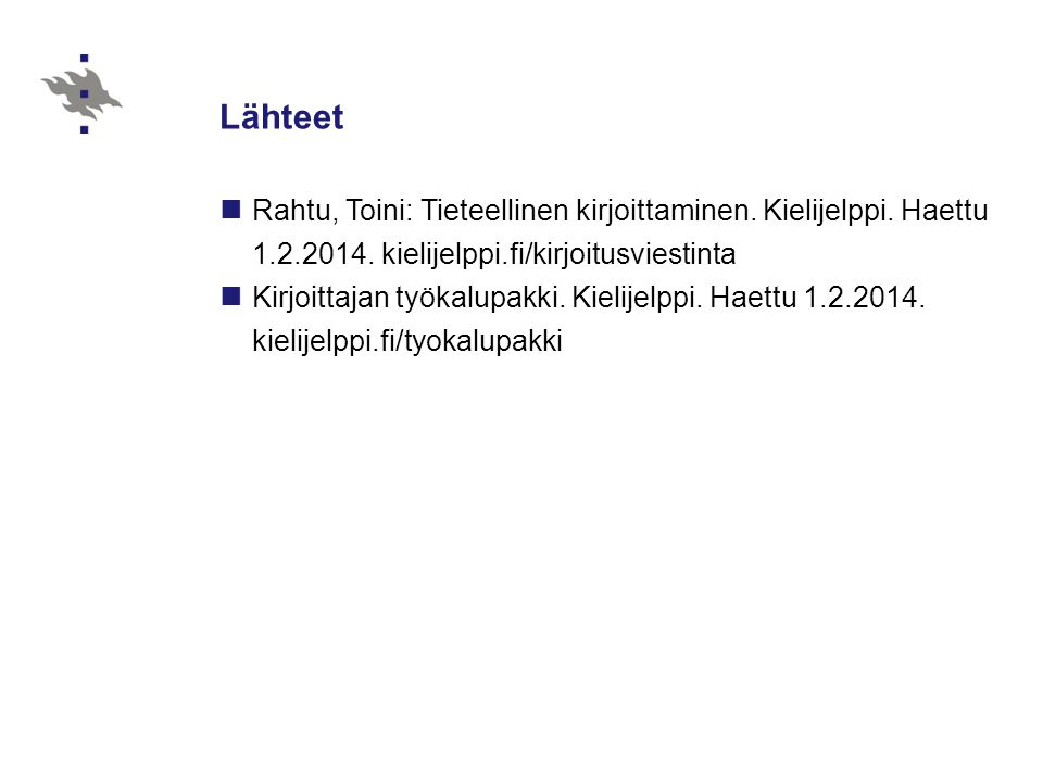 Lähteet Rahtu, Toini: Tieteellinen kirjoittaminen. Kielijelppi. Haettu 1.2.2014. kielijelppi.fi/kirjoitusviestinta.