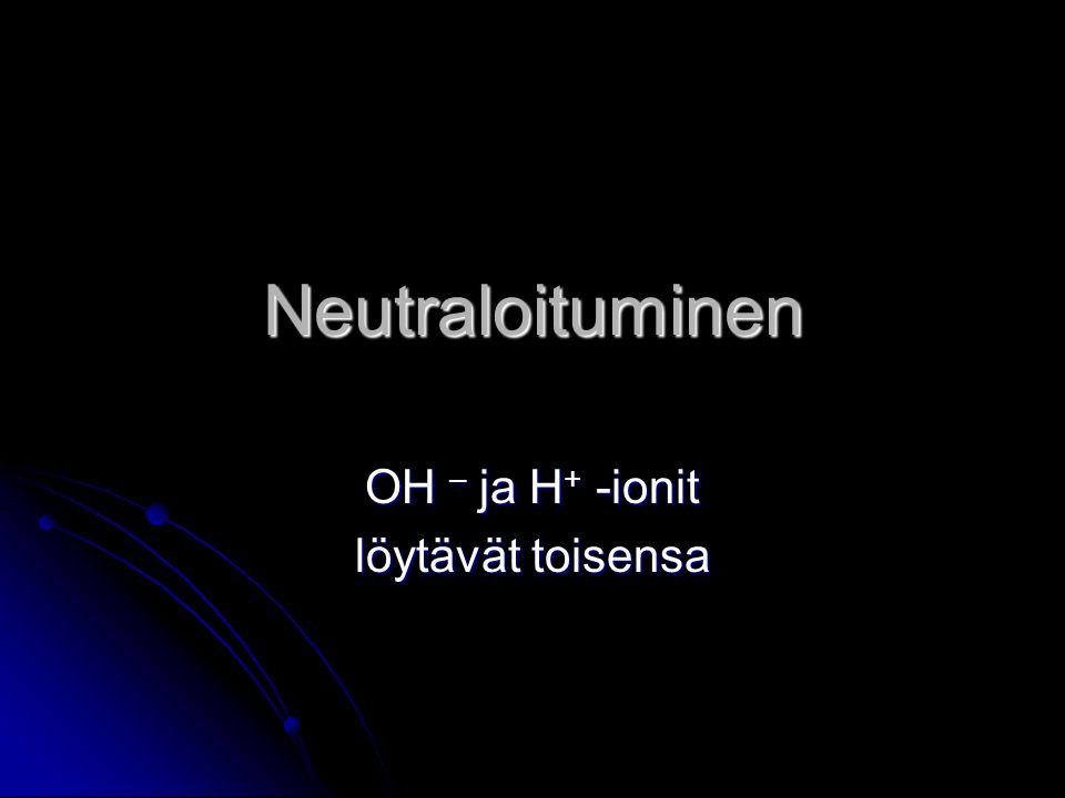 OH – ja H+ -ionit löytävät toisensa