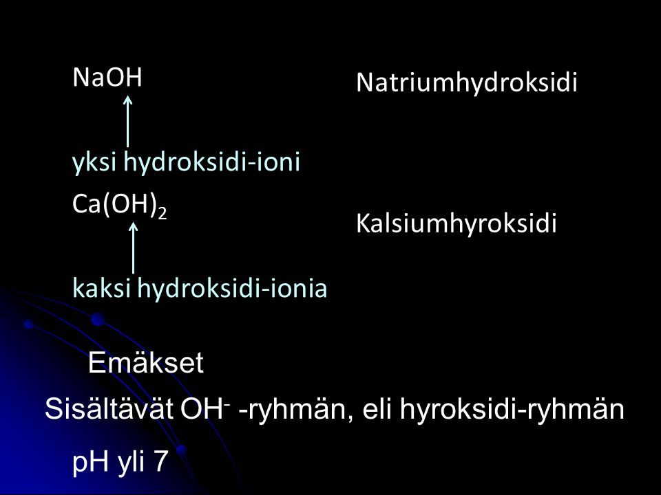 NaOH yksi hydroksidi-ioni. Ca(OH)2. kaksi hydroksidi-ionia. Natriumhydroksidi. Kalsiumhyroksidi.