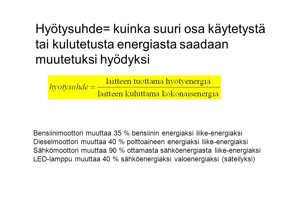 Hyötysuhde= kuinka suuri osa käytetystä tai kulutetusta energiasta saadaan muutetuksi hyödyksi