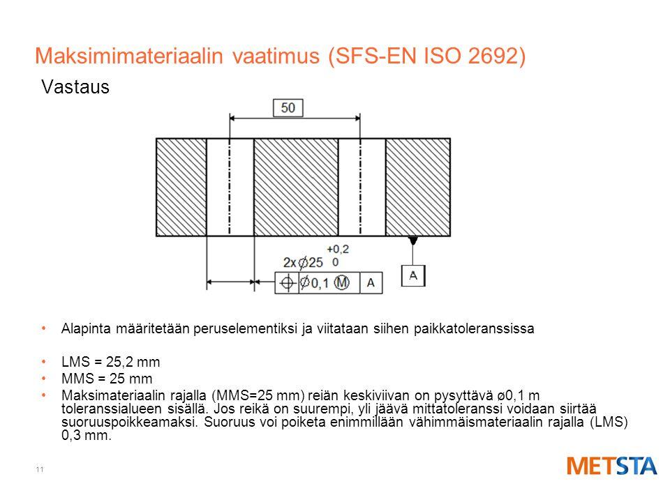 Maksimimateriaalin vaatimus (SFS-EN ISO 2692)