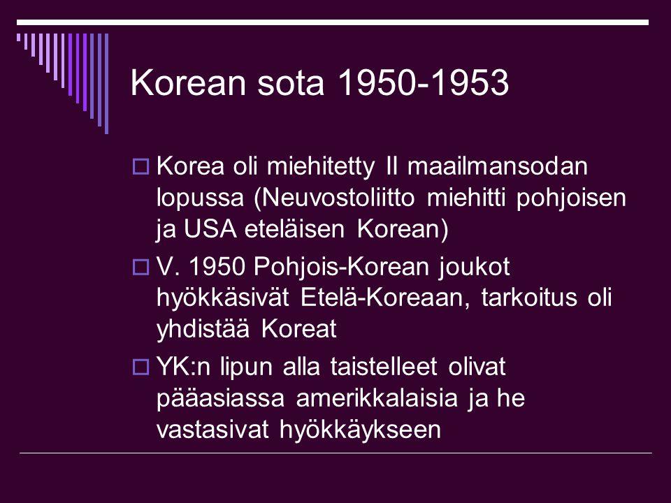 Korean sota 1950-1953 Korea oli miehitetty II maailmansodan lopussa (Neuvostoliitto miehitti pohjoisen ja USA eteläisen Korean)