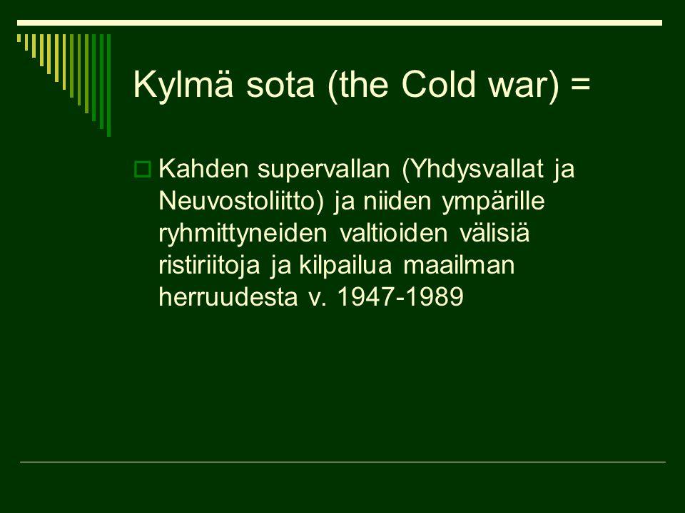 Kylmä sota (the Cold war) =