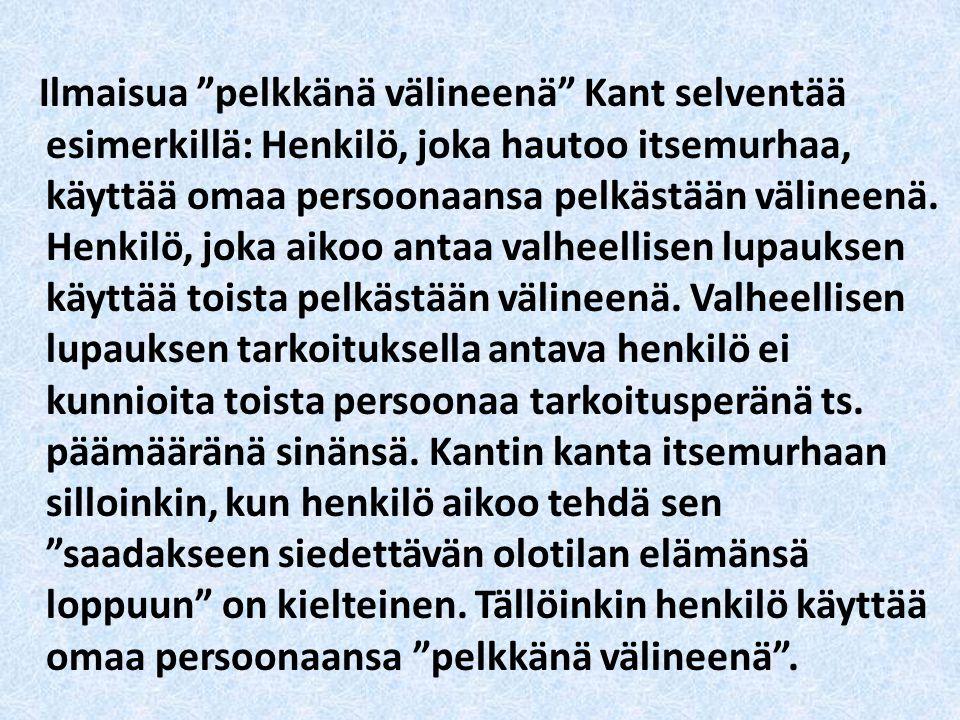 Ilmaisua pelkkänä välineenä Kant selventää esimerkillä: Henkilö, joka hautoo itsemurhaa, käyttää omaa persoonaansa pelkästään välineenä.