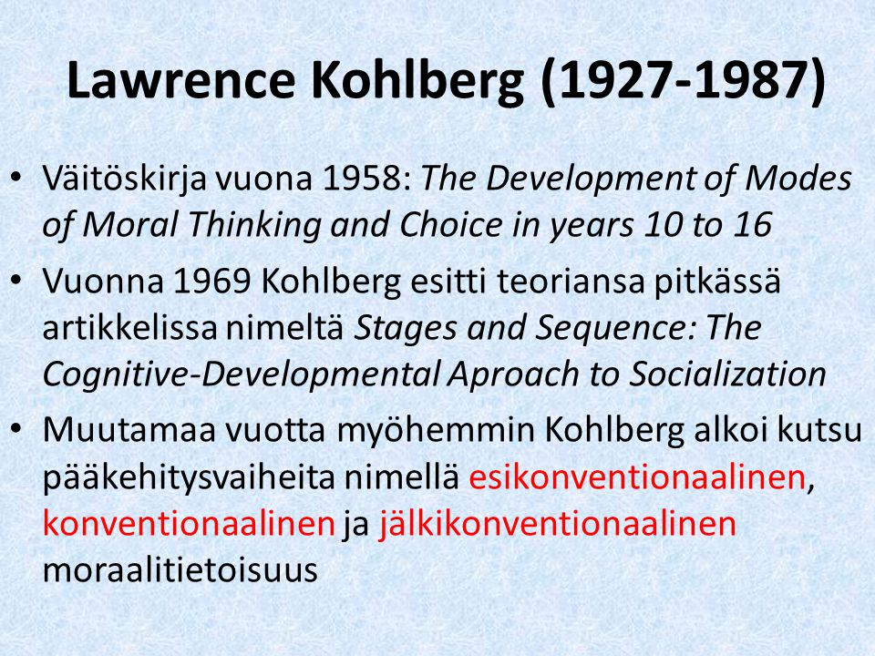 Lawrence Kohlberg ( ) Väitöskirja vuona 1958: The Development of Modes of Moral Thinking and Choice in years 10 to 16.
