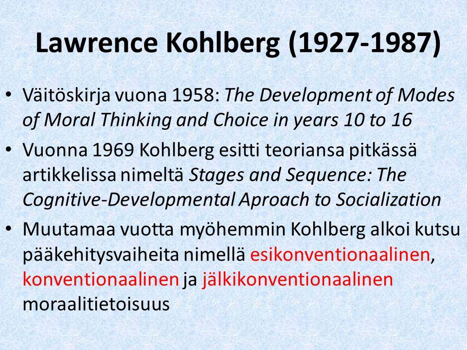 Lawrence Kohlberg (1927-1987) Väitöskirja vuona 1958: The Development of Modes of Moral Thinking and Choice in years 10 to 16.