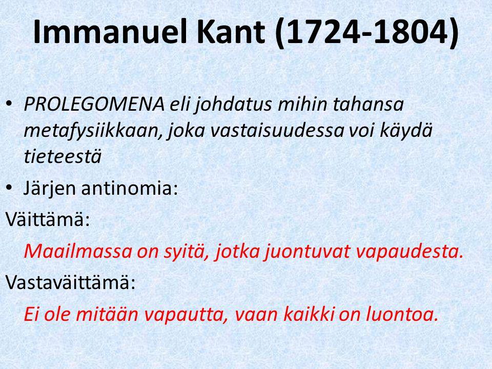 Immanuel Kant (1724-1804) PROLEGOMENA eli johdatus mihin tahansa metafysiikkaan, joka vastaisuudessa voi käydä tieteestä.