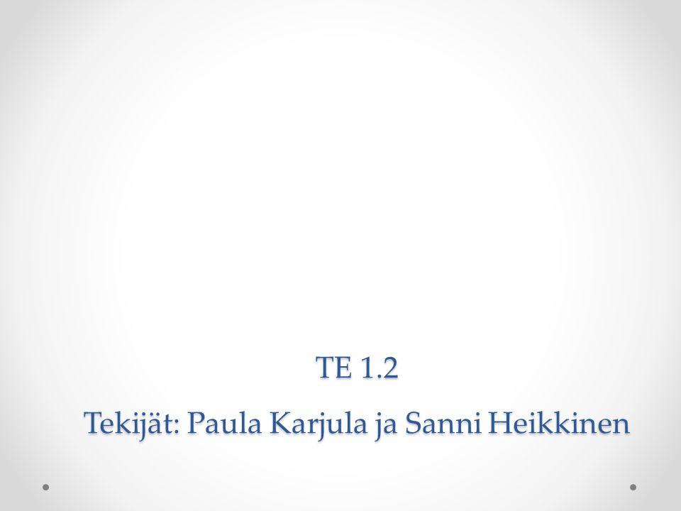 TE 1.2 Tekijät: Paula Karjula ja Sanni Heikkinen