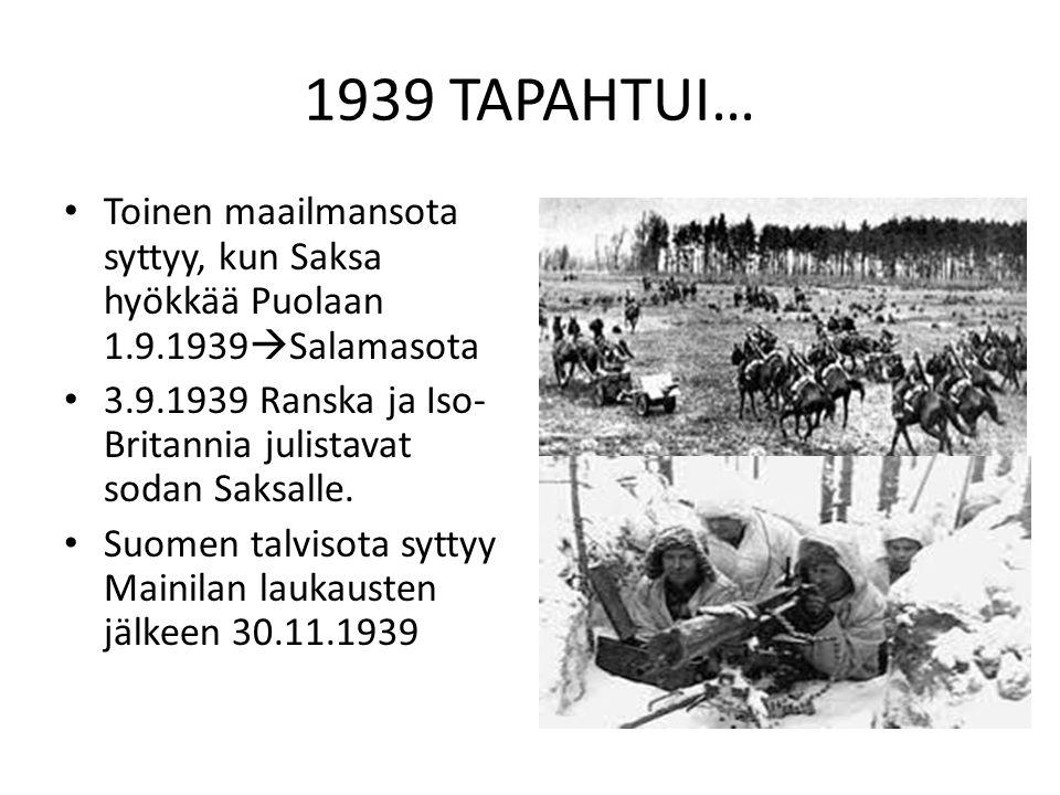 1939 TAPAHTUI… Toinen maailmansota syttyy, kun Saksa hyökkää Puolaan 1.9.1939Salamasota.