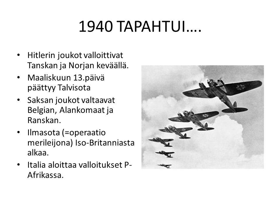 1940 TAPAHTUI…. Hitlerin joukot valloittivat Tanskan ja Norjan keväällä. Maaliskuun 13.päivä päättyy Talvisota.