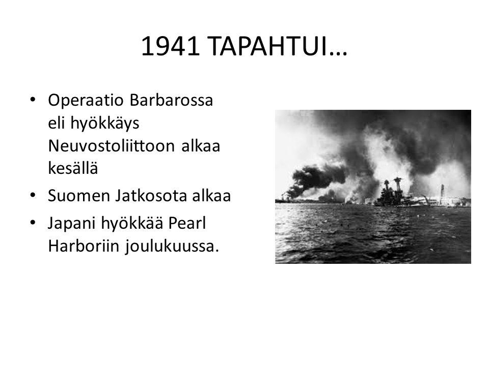 1941 TAPAHTUI… Operaatio Barbarossa eli hyökkäys Neuvostoliittoon alkaa kesällä. Suomen Jatkosota alkaa.