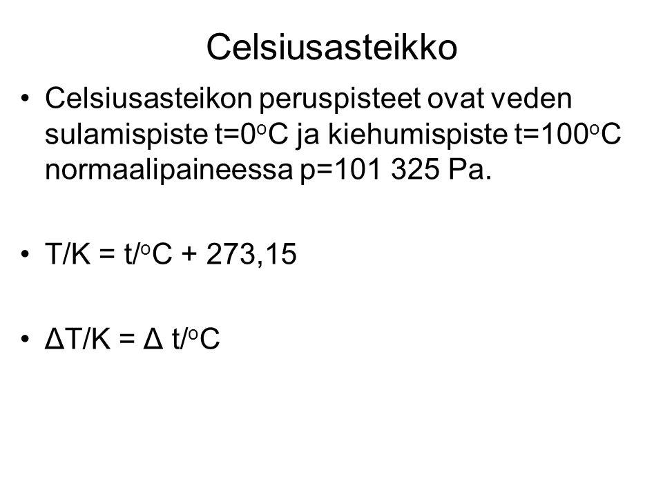 Celsiusasteikko Celsiusasteikon peruspisteet ovat veden sulamispiste t=0oC ja kiehumispiste t=100oC normaalipaineessa p=101 325 Pa.
