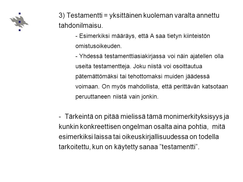 3) Testamentti = yksittäinen kuoleman varalta annettu tahdonilmaisu.