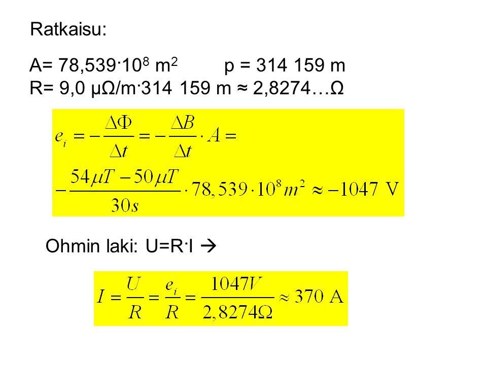 Ratkaisu: A= 78,539·108 m2 p = 314 159 m R= 9,0 μΩ/m·314 159 m ≈ 2,8274…Ω Ohmin laki: U=R·I 