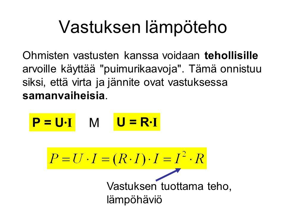 Vastuksen lämpöteho P = U·I M U = R·I